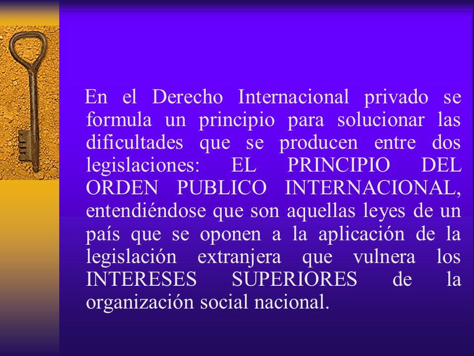 En el Derecho Internacional privado se formula un principio para solucionar las dificultades que se producen entre dos legislaciones: EL PRINCIPIO DEL