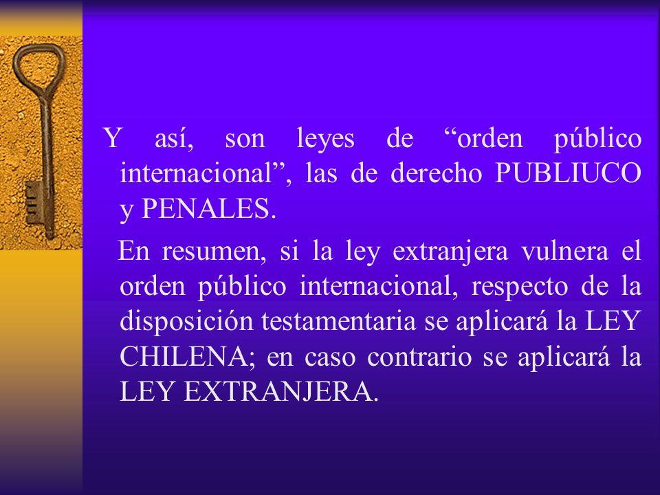 Y así, son leyes de orden público internacional, las de derecho PUBLIUCO y PENALES. En resumen, si la ley extranjera vulnera el orden público internac