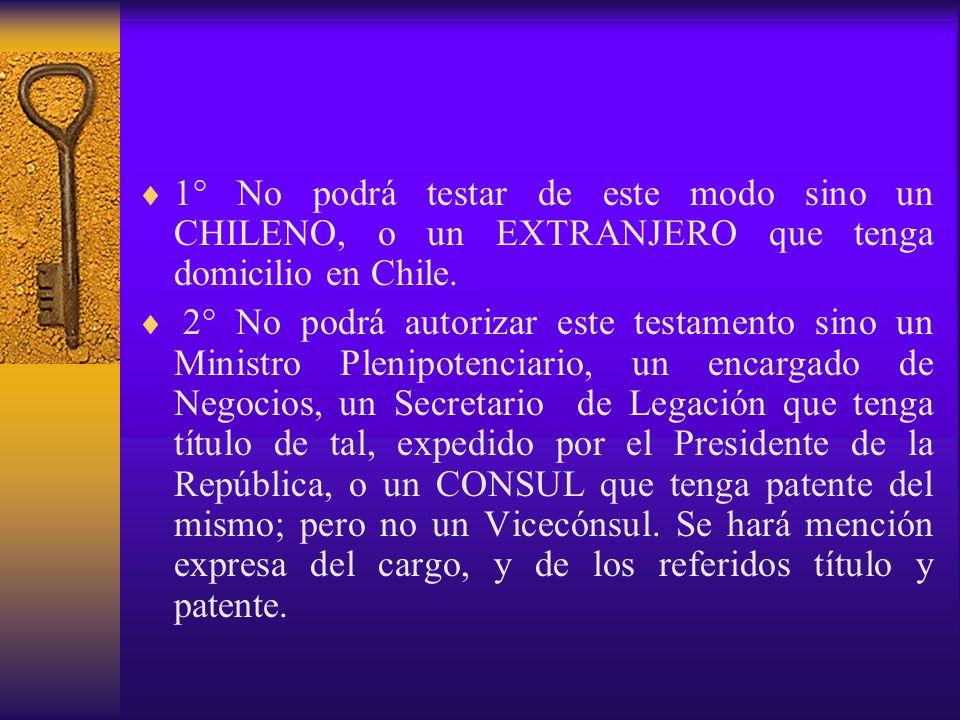 1° No podrá testar de este modo sino un CHILENO, o un EXTRANJERO que tenga domicilio en Chile. 2° No podrá autorizar este testamento sino un Ministro