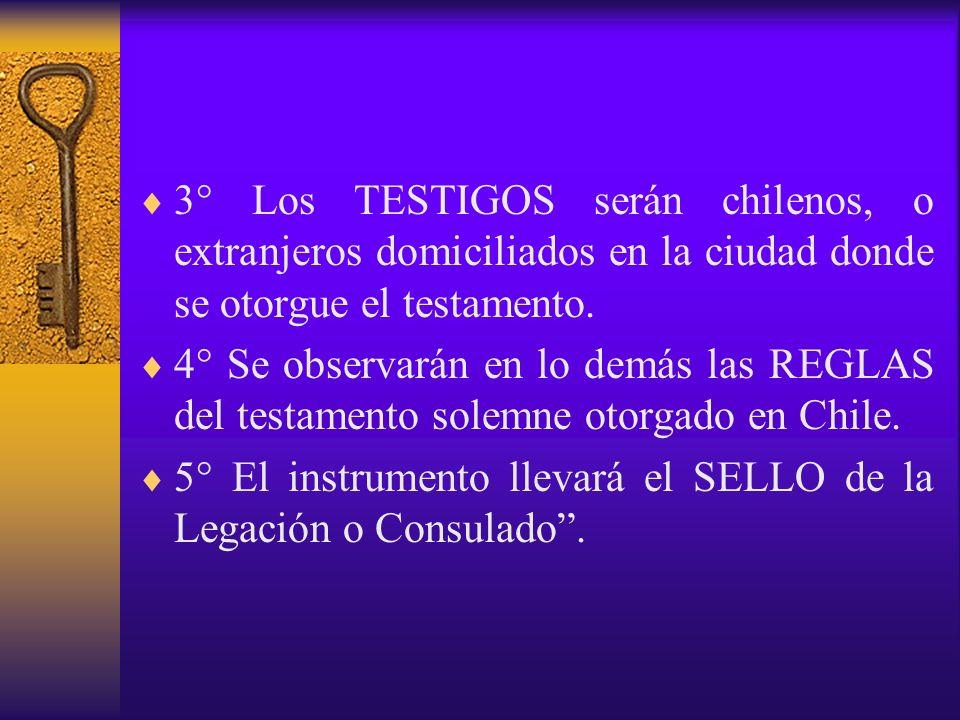 3° Los TESTIGOS serán chilenos, o extranjeros domiciliados en la ciudad donde se otorgue el testamento. 4° Se observarán en lo demás las REGLAS del te