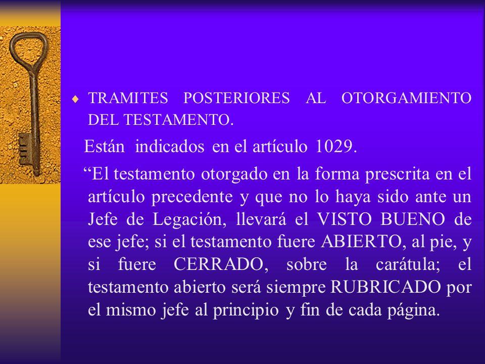 TRAMITES POSTERIORES AL OTORGAMIENTO DEL TESTAMENTO. Están indicados en el artículo 1029. El testamento otorgado en la forma prescrita en el artículo