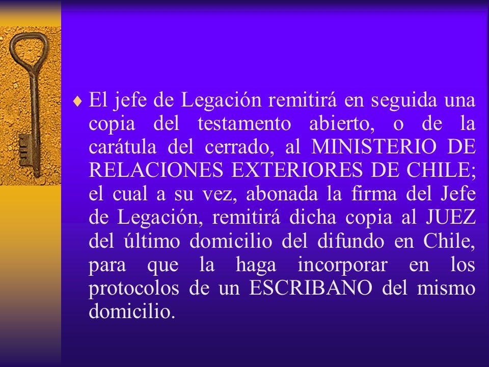 El jefe de Legación remitirá en seguida una copia del testamento abierto, o de la carátula del cerrado, al MINISTERIO DE RELACIONES EXTERIORES DE CHIL