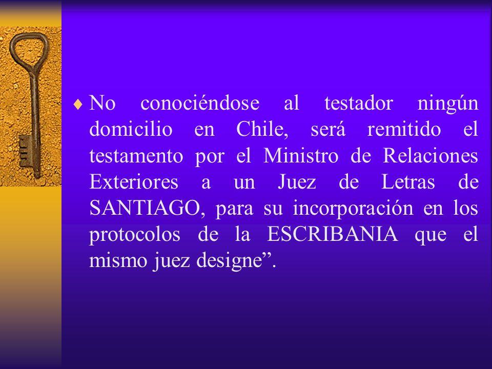 No conociéndose al testador ningún domicilio en Chile, será remitido el testamento por el Ministro de Relaciones Exteriores a un Juez de Letras de SAN