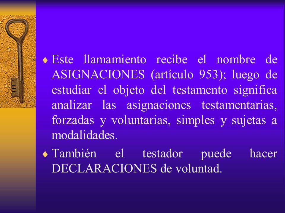 Este llamamiento recibe el nombre de ASIGNACIONES (artículo 953); luego de estudiar el objeto del testamento significa analizar las asignaciones testa
