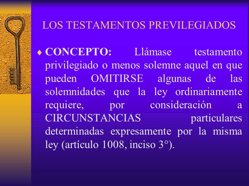 LOS TESTAMENTOS PREVILEGIADOS CONCEPTO: Llámase testamento privilegiado o menos solemne aquel en que pueden OMITIRSE algunas de las solemnidades que l