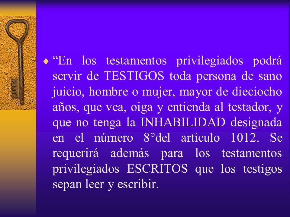 En los testamentos privilegiados podrá servir de TESTIGOS toda persona de sano juicio, hombre o mujer, mayor de dieciocho años, que vea, oiga y entien