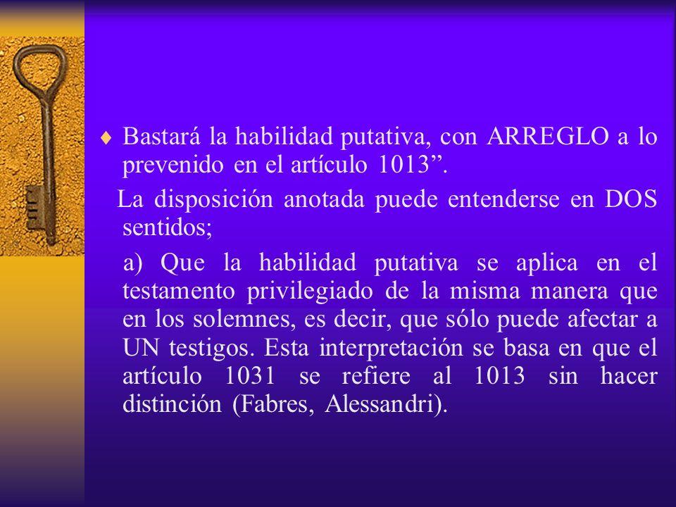 Bastará la habilidad putativa, con ARREGLO a lo prevenido en el artículo 1013. La disposición anotada puede entenderse en DOS sentidos; a) Que la habi