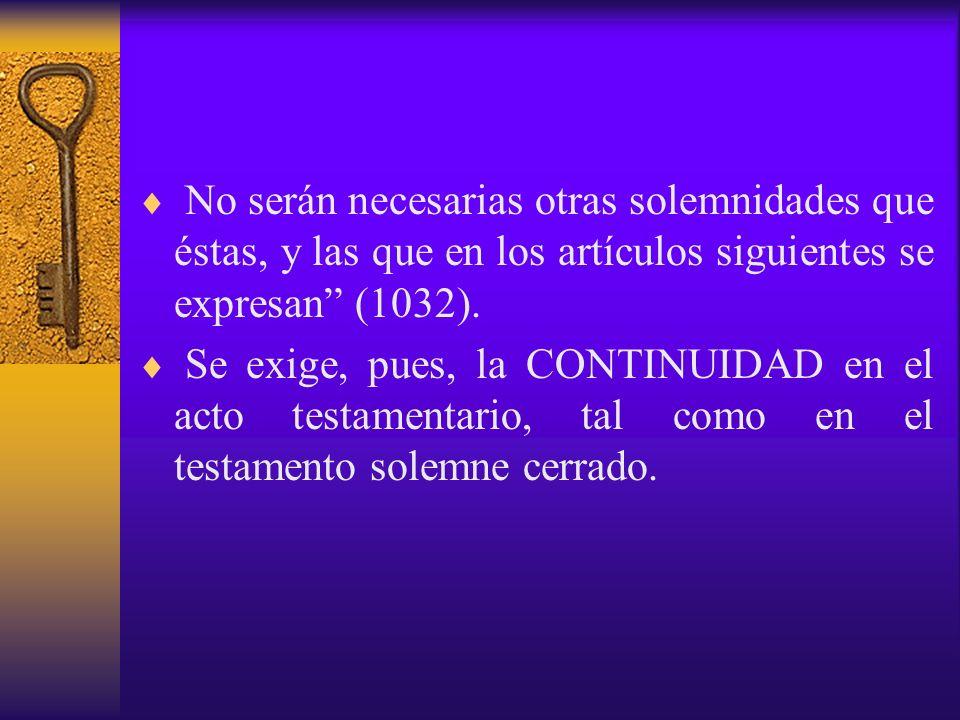 No serán necesarias otras solemnidades que éstas, y las que en los artículos siguientes se expresan (1032). Se exige, pues, la CONTINUIDAD en el acto