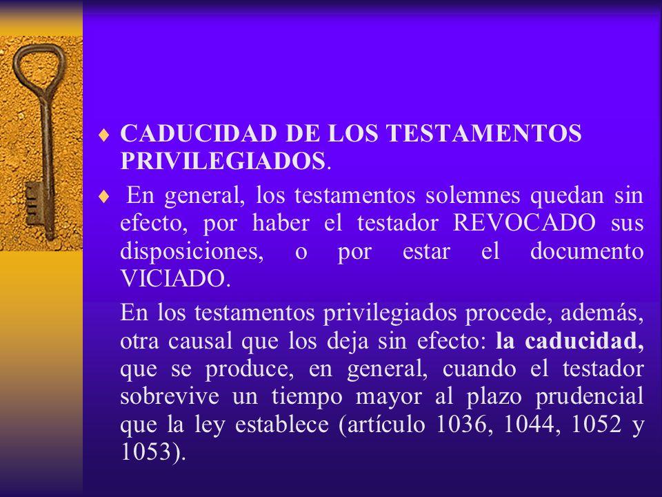 CADUCIDAD DE LOS TESTAMENTOS PRIVILEGIADOS. En general, los testamentos solemnes quedan sin efecto, por haber el testador REVOCADO sus disposiciones,