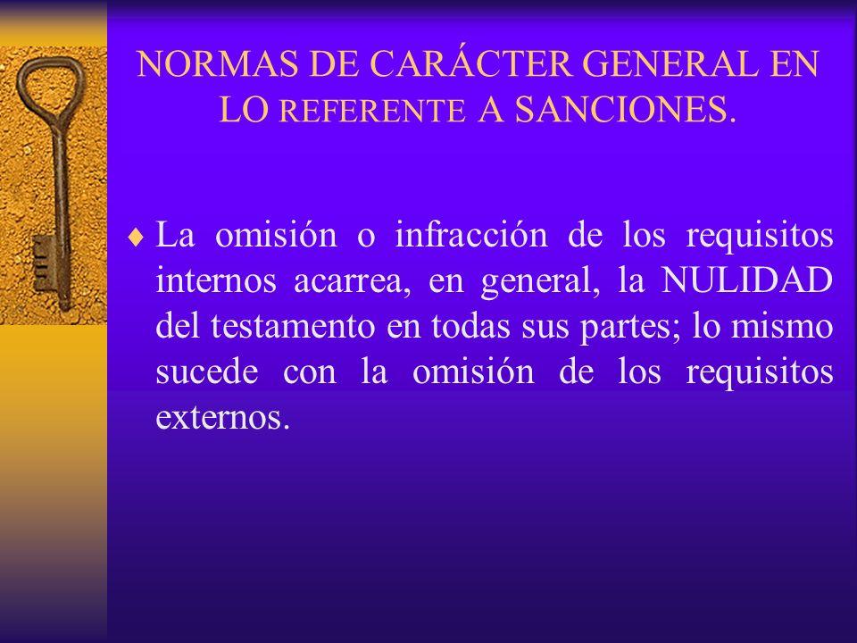 NORMAS DE CARÁCTER GENERAL EN LO REFERENTE A SANCIONES. La omisión o infracción de los requisitos internos acarrea, en general, la NULIDAD del testame