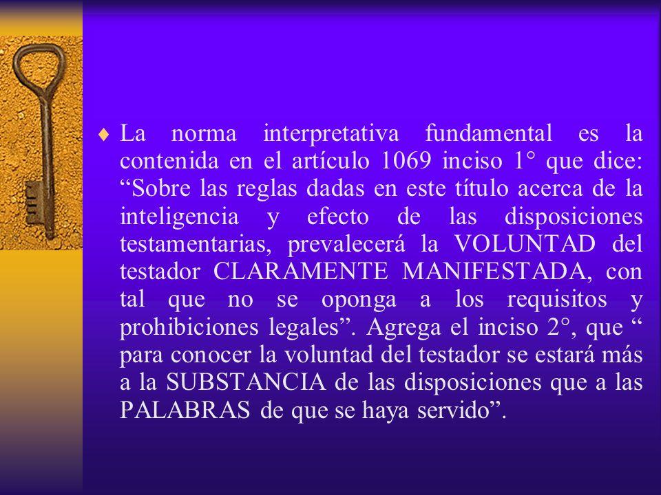La norma interpretativa fundamental es la contenida en el artículo 1069 inciso 1° que dice: Sobre las reglas dadas en este título acerca de la intelig