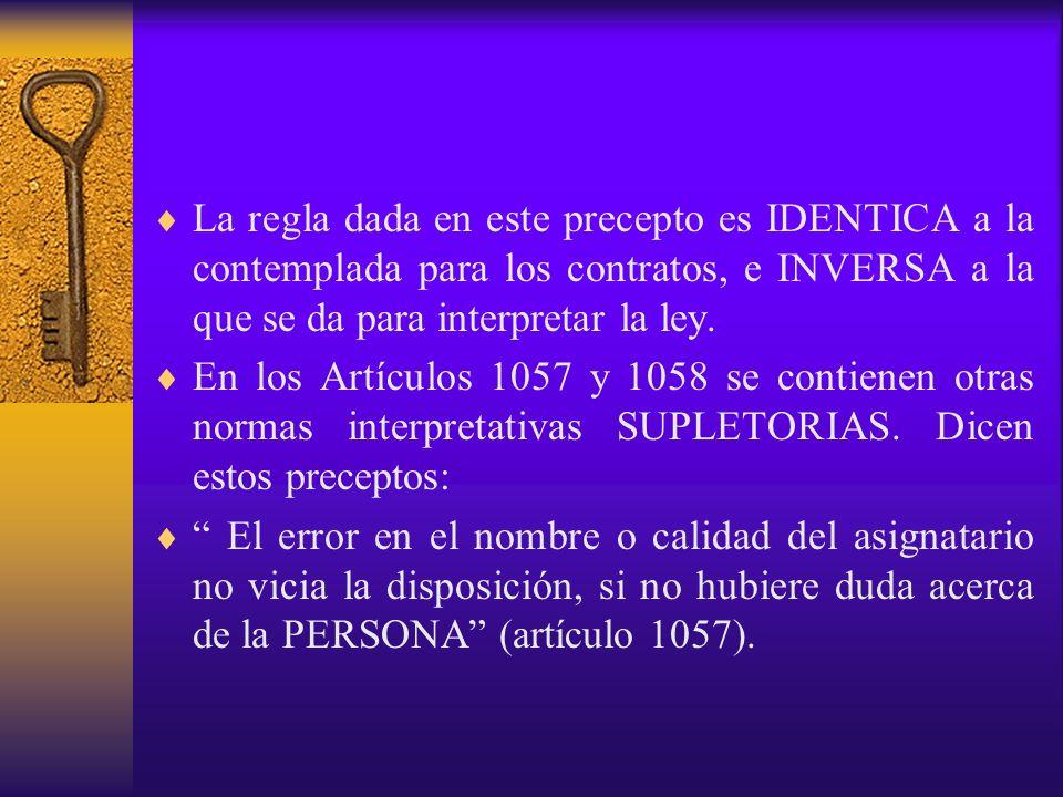 La regla dada en este precepto es IDENTICA a la contemplada para los contratos, e INVERSA a la que se da para interpretar la ley. En los Artículos 105