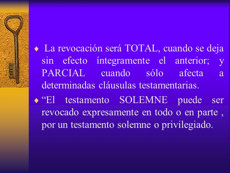 La revocación será TOTAL, cuando se deja sin efecto íntegramente el anterior; y PARCIAL cuando sólo afecta a determinadas cláusulas testamentarias. El