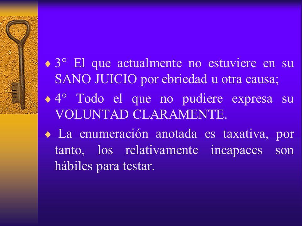 3° El que actualmente no estuviere en su SANO JUICIO por ebriedad u otra causa; 4° Todo el que no pudiere expresa su VOLUNTAD CLARAMENTE. La enumeraci