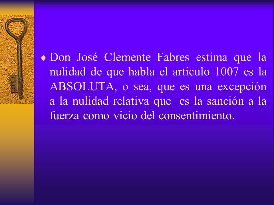 Don José Clemente Fabres estima que la nulidad de que habla el artículo 1007 es la ABSOLUTA, o sea, que es una excepción a la nulidad relativa que es