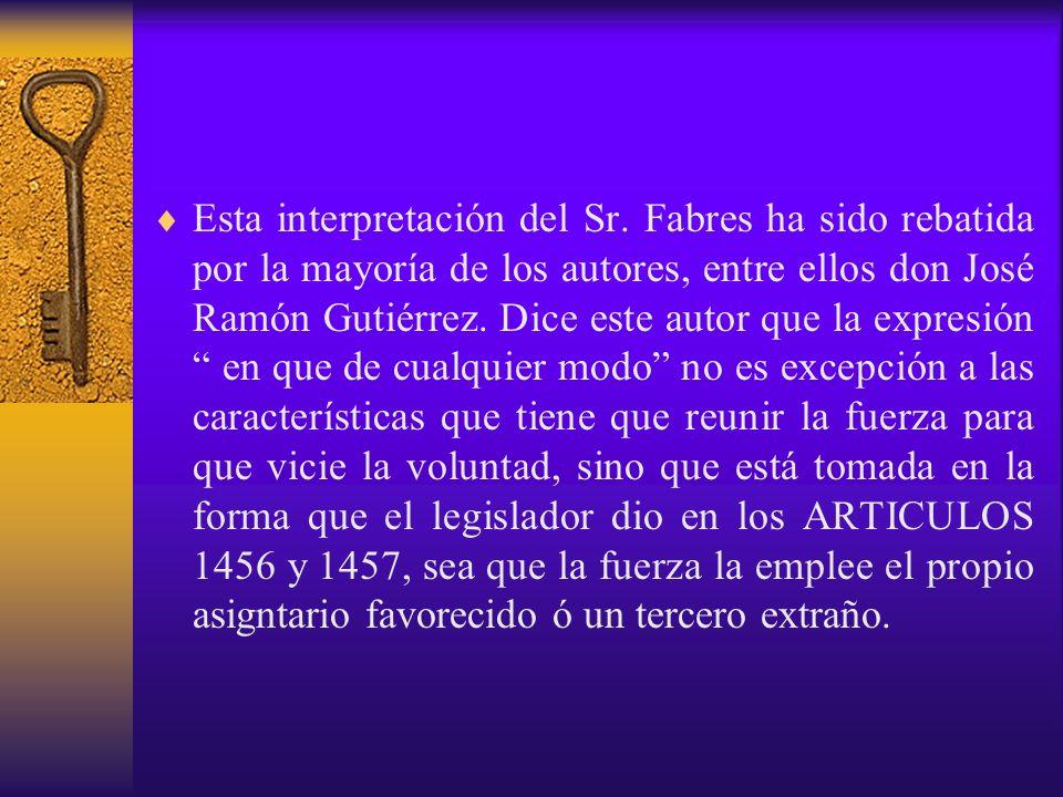 Esta interpretación del Sr. Fabres ha sido rebatida por la mayoría de los autores, entre ellos don José Ramón Gutiérrez. Dice este autor que la expres