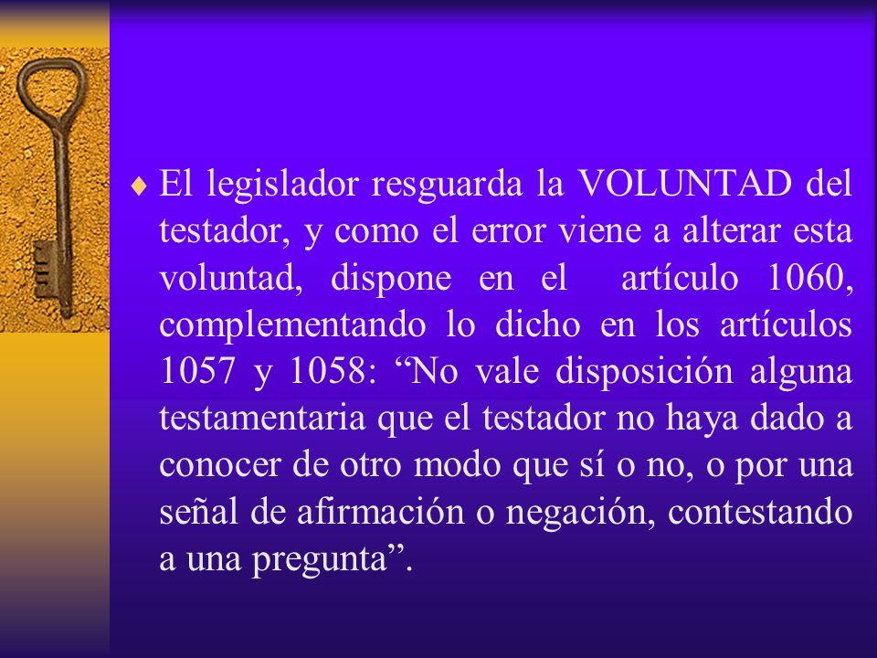 El legislador resguarda la VOLUNTAD del testador, y como el error viene a alterar esta voluntad, dispone en el artículo 1060, complementando lo dicho