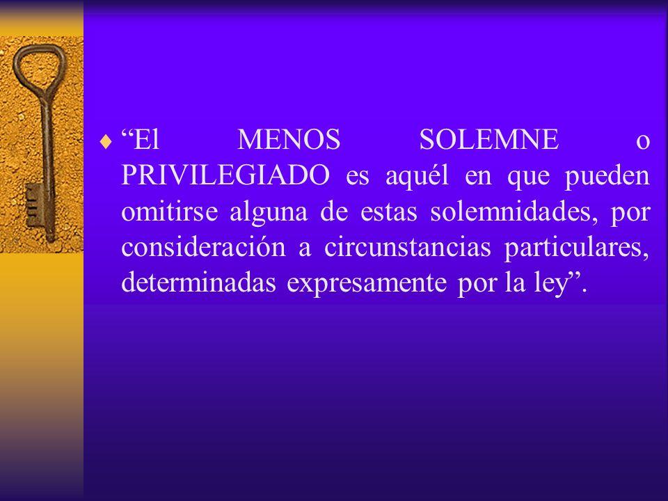 El MENOS SOLEMNE o PRIVILEGIADO es aquél en que pueden omitirse alguna de estas solemnidades, por consideración a circunstancias particulares, determi