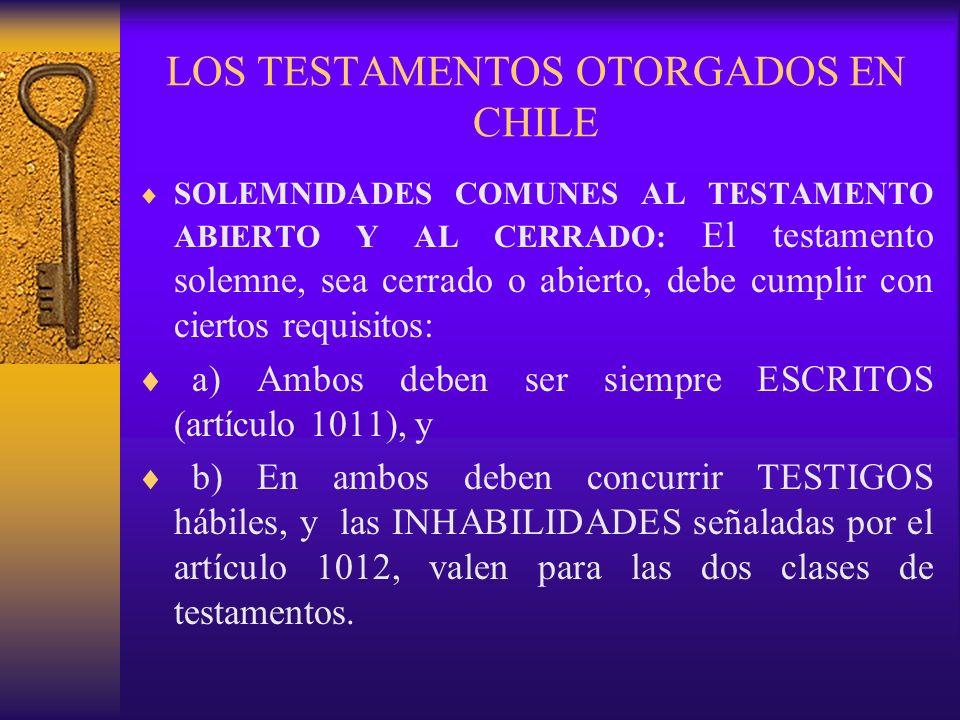 LOS TESTAMENTOS OTORGADOS EN CHILE SOLEMNIDADES COMUNES AL TESTAMENTO ABIERTO Y AL CERRADO: El testamento solemne, sea cerrado o abierto, debe cumplir