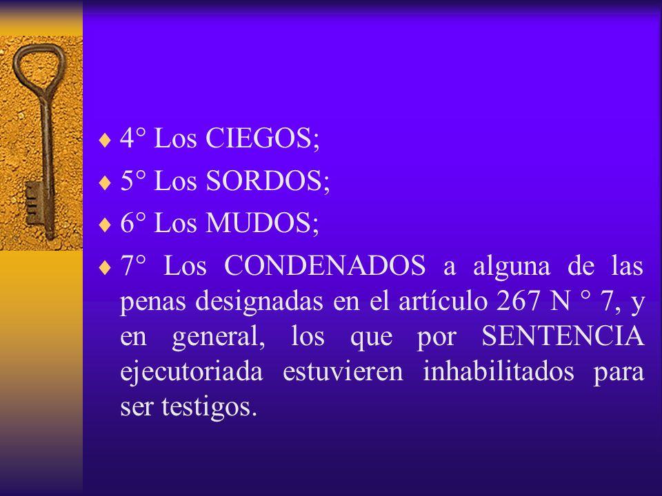 4° Los CIEGOS; 5° Los SORDOS; 6° Los MUDOS; 7° Los CONDENADOS a alguna de las penas designadas en el artículo 267 N ° 7, y en general, los que por SEN
