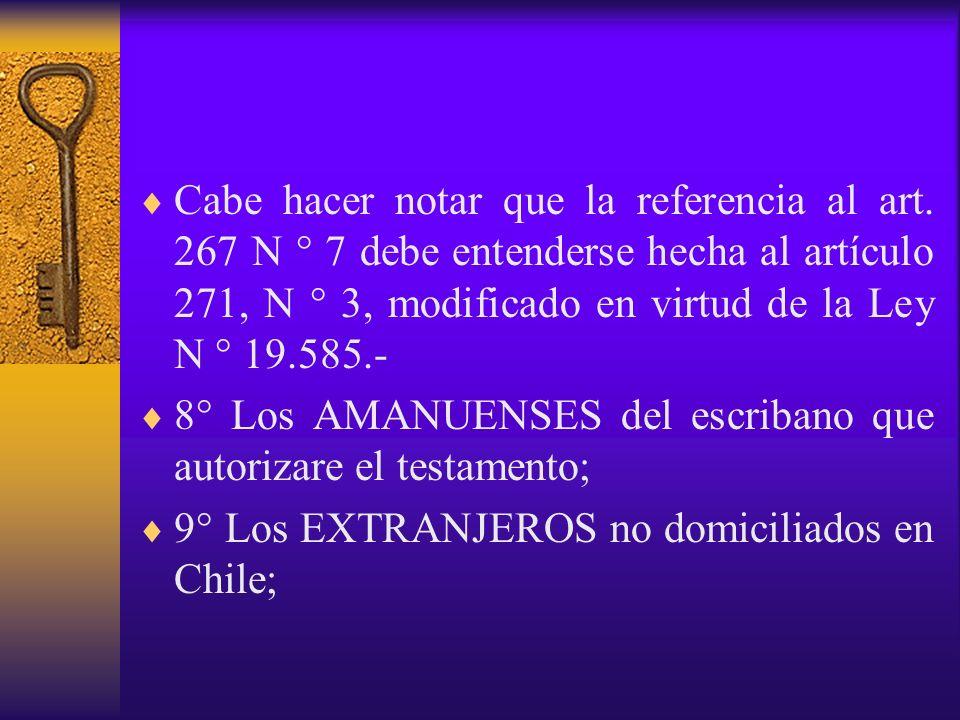 Cabe hacer notar que la referencia al art. 267 N ° 7 debe entenderse hecha al artículo 271, N ° 3, modificado en virtud de la Ley N ° 19.585.- 8° Los
