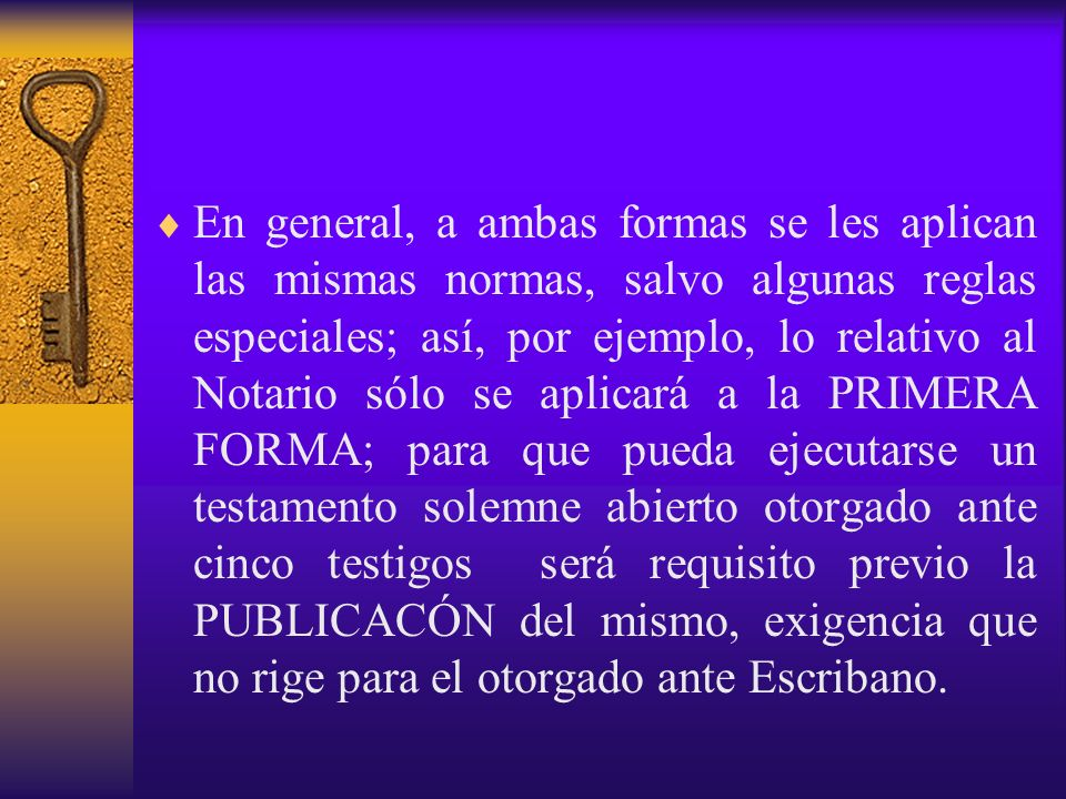 En general, a ambas formas se les aplican las mismas normas, salvo algunas reglas especiales; así, por ejemplo, lo relativo al Notario sólo se aplicar