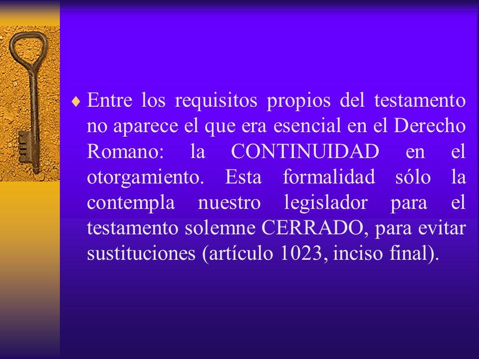 Entre los requisitos propios del testamento no aparece el que era esencial en el Derecho Romano: la CONTINUIDAD en el otorgamiento. Esta formalidad só