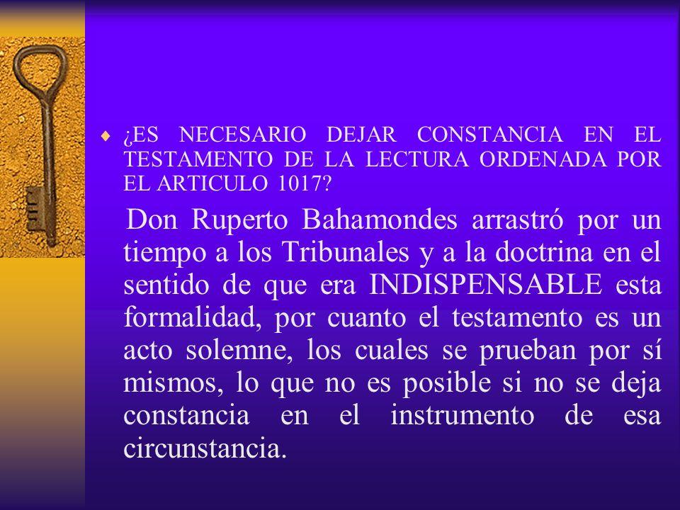 ¿ES NECESARIO DEJAR CONSTANCIA EN EL TESTAMENTO DE LA LECTURA ORDENADA POR EL ARTICULO 1017? Don Ruperto Bahamondes arrastró por un tiempo a los Tribu