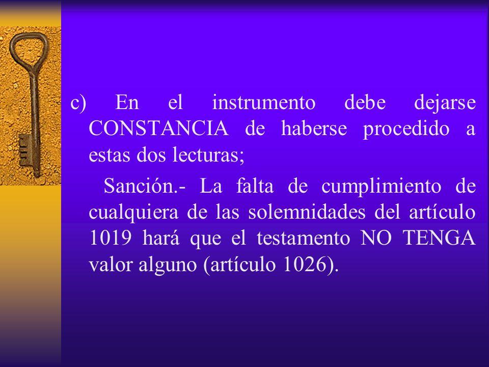 c) En el instrumento debe dejarse CONSTANCIA de haberse procedido a estas dos lecturas; Sanción.- La falta de cumplimiento de cualquiera de las solemn