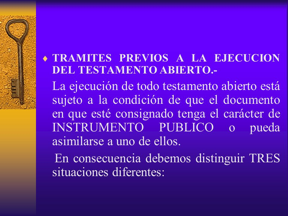 TRAMITES PREVIOS A LA EJECUCION DEL TESTAMENTO ABIERTO.- La ejecución de todo testamento abierto está sujeto a la condición de que el documento en que