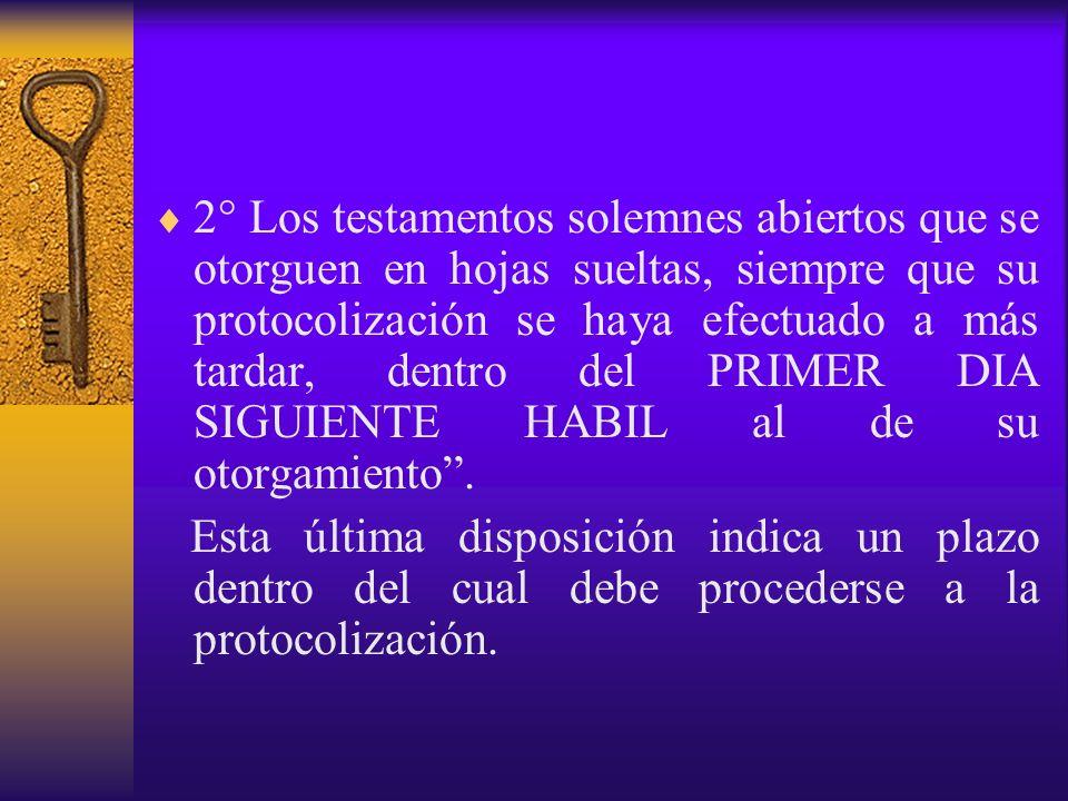 2° Los testamentos solemnes abiertos que se otorguen en hojas sueltas, siempre que su protocolización se haya efectuado a más tardar, dentro del PRIME