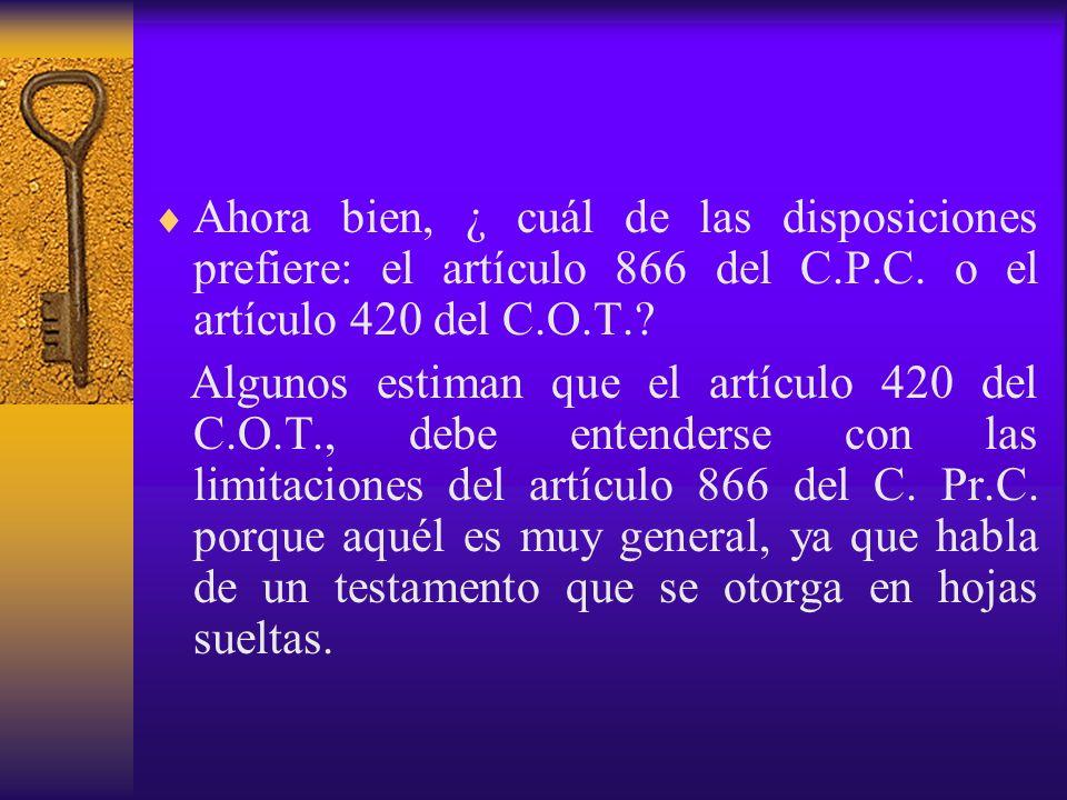 Ahora bien, ¿ cuál de las disposiciones prefiere: el artículo 866 del C.P.C. o el artículo 420 del C.O.T.? Algunos estiman que el artículo 420 del C.O