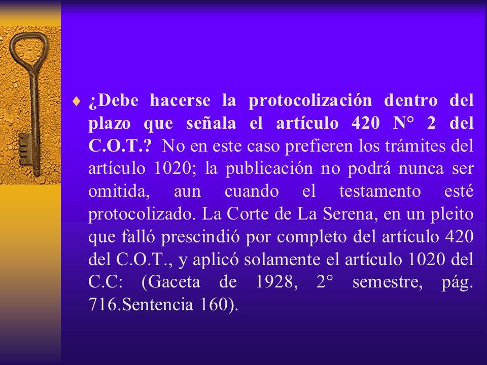¿Debe hacerse la protocolización dentro del plazo que señala el artículo 420 N° 2 del C.O.T.? No en este caso prefieren los trámites del artículo 1020