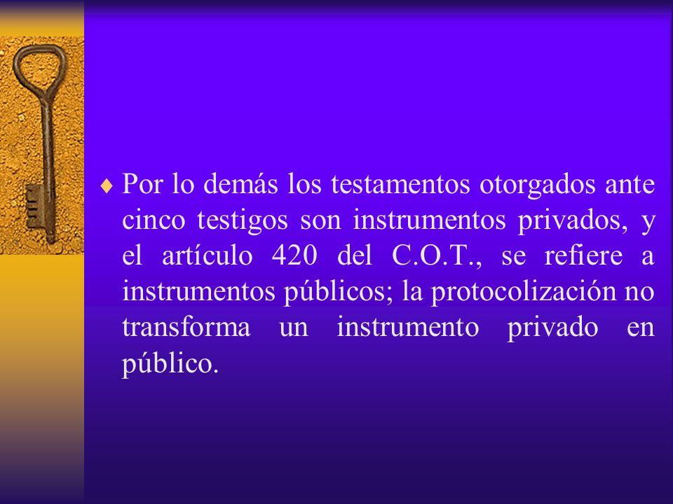 Por lo demás los testamentos otorgados ante cinco testigos son instrumentos privados, y el artículo 420 del C.O.T., se refiere a instrumentos públicos
