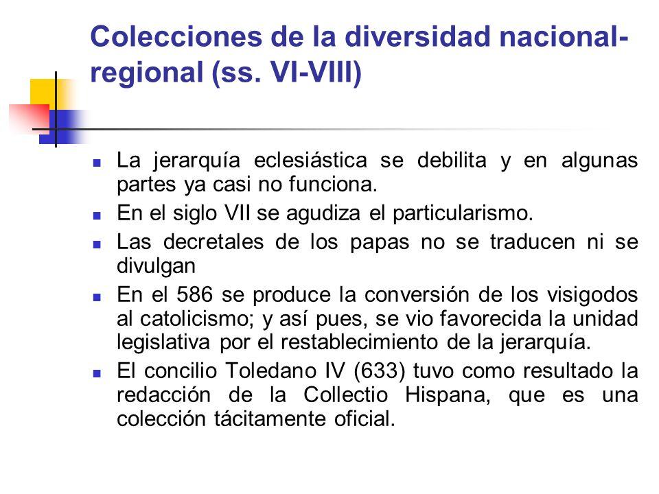 Colecciones de la diversidad nacional- regional (ss. VI-VIII) La jerarquía eclesiástica se debilita y en algunas partes ya casi no funciona. En el sig
