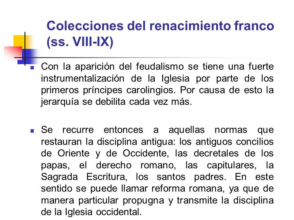 Colecciones del renacimiento franco (ss. VIII-IX) Con la aparición del feudalismo se tiene una fuerte instrumentalización de la Iglesia por parte de l