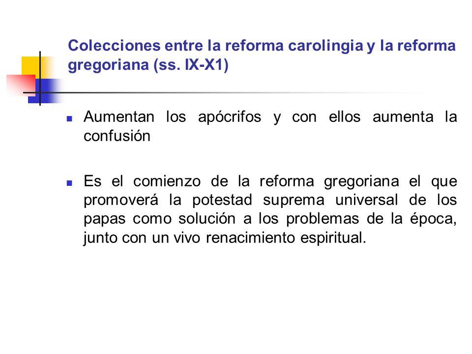 Colecciones entre la reforma carolingia y la reforma gregoriana (ss. IX-X1) Aumentan los apócrifos y con ellos aumenta la confusión Es el comienzo de