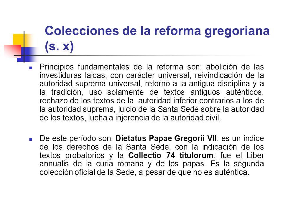 Colecciones de la reforma gregoriana (s. x) Principios fundamentales de la reforma son: abolición de las investiduras laicas, con carácter universal,