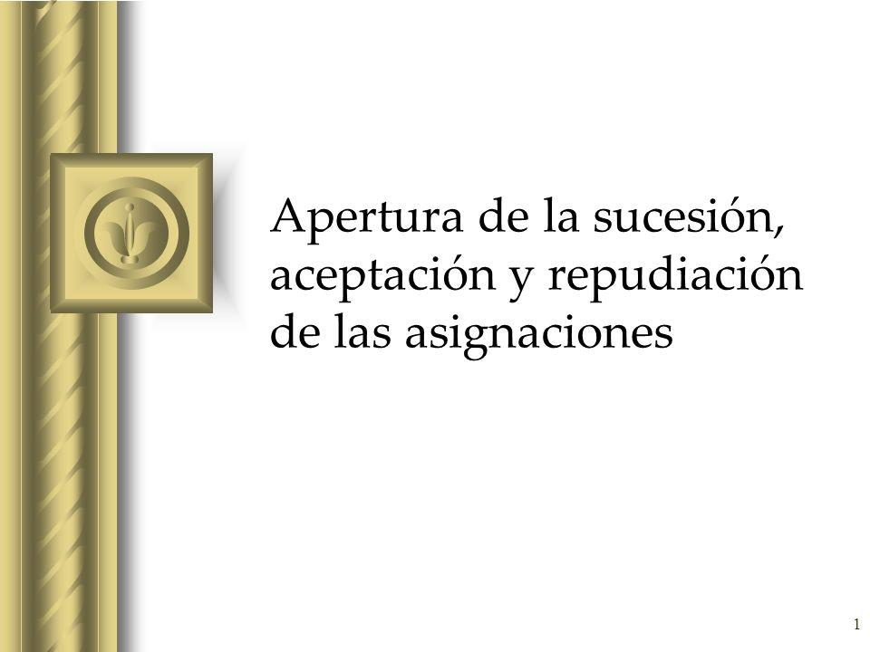 1 Apertura de la sucesión, aceptación y repudiación de las asignaciones