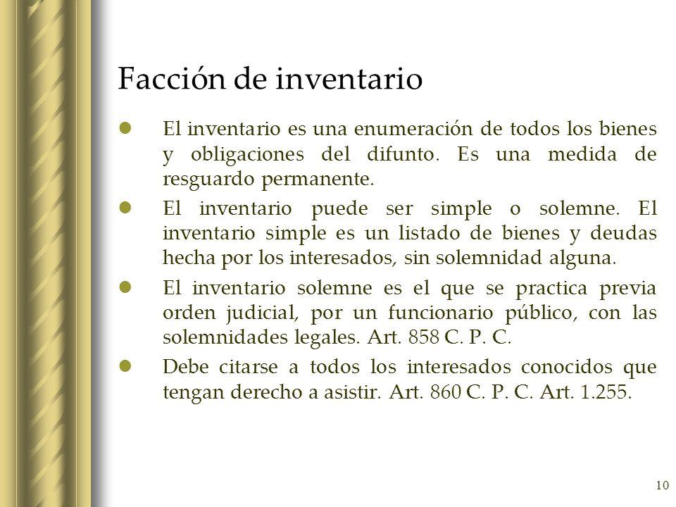 10 Facción de inventario El inventario es una enumeración de todos los bienes y obligaciones del difunto. Es una medida de resguardo permanente. El in