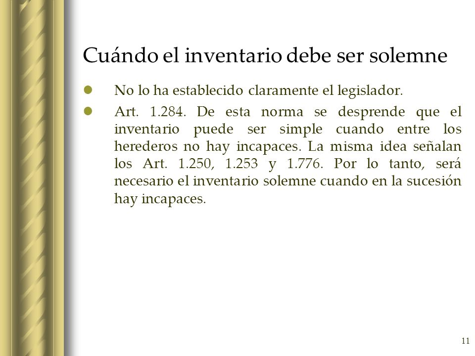 11 Cuándo el inventario debe ser solemne No lo ha establecido claramente el legislador. Art. 1.284. De esta norma se desprende que el inventario puede