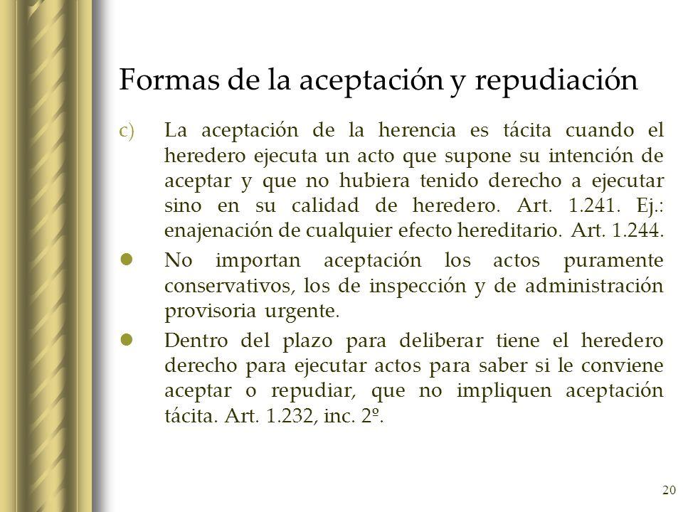 20 Formas de la aceptación y repudiación c)La aceptación de la herencia es tácita cuando el heredero ejecuta un acto que supone su intención de acepta