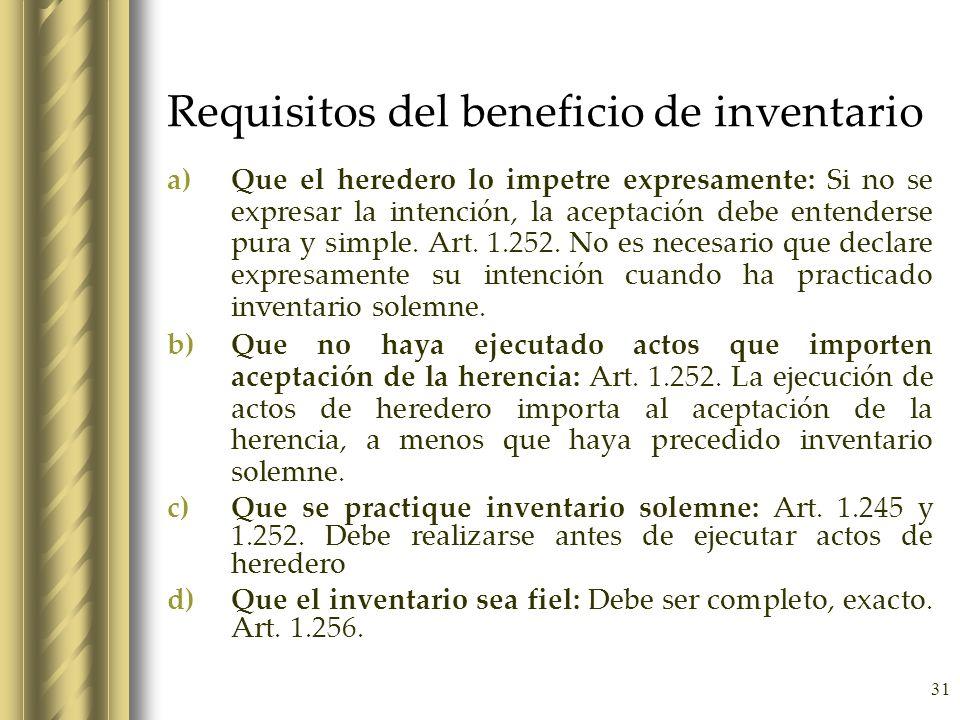 31 Requisitos del beneficio de inventario a)Que el heredero lo impetre expresamente: Si no se expresar la intención, la aceptación debe entenderse pur
