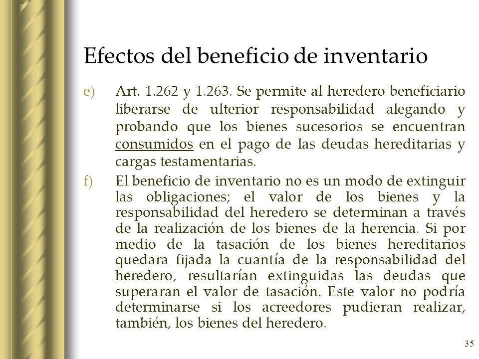 35 Efectos del beneficio de inventario e)Art. 1.262 y 1.263. Se permite al heredero beneficiario liberarse de ulterior responsabilidad alegando y prob