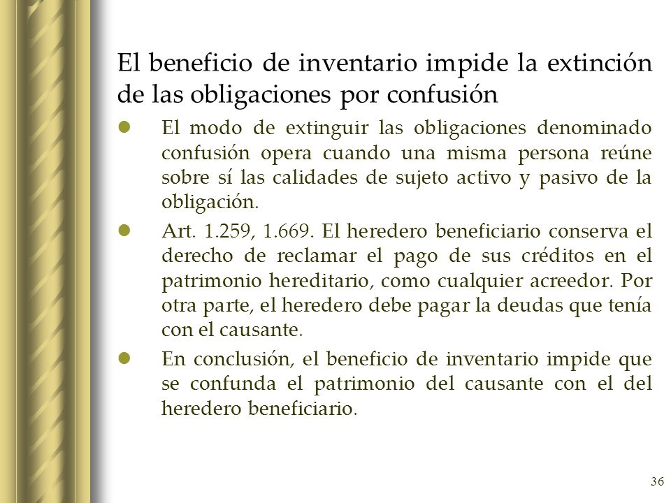 36 El beneficio de inventario impide la extinción de las obligaciones por confusión El modo de extinguir las obligaciones denominado confusión opera c