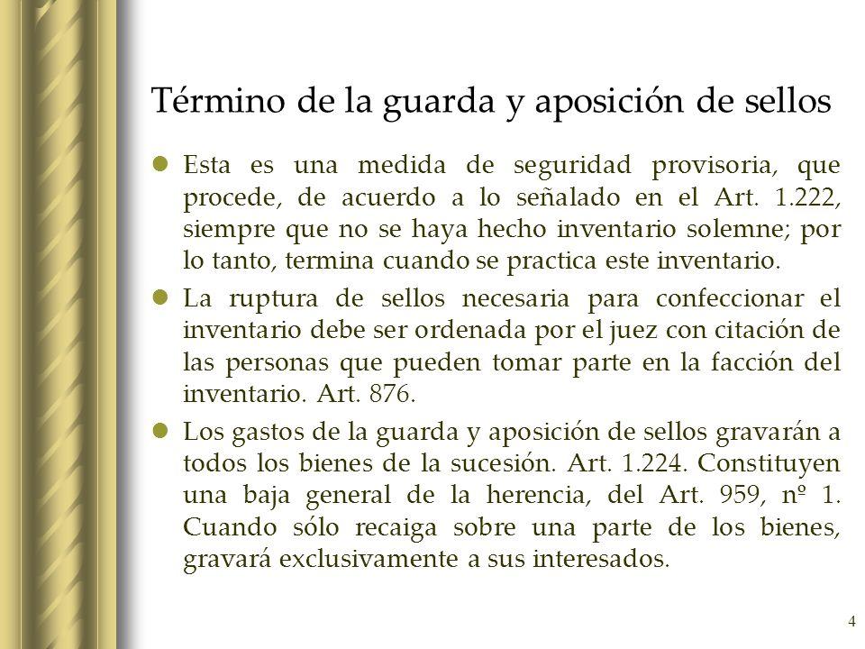 4 Término de la guarda y aposición de sellos Esta es una medida de seguridad provisoria, que procede, de acuerdo a lo señalado en el Art. 1.222, siemp