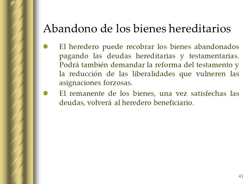 41 Abandono de los bienes hereditarios El heredero puede recobrar los bienes abandonados pagando las deudas hereditarias y testamentarias. Podrá tambi