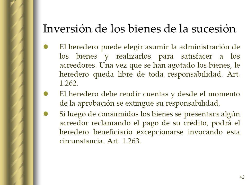 42 Inversión de los bienes de la sucesión El heredero puede elegir asumir la administración de los bienes y realizarlos para satisfacer a los acreedor