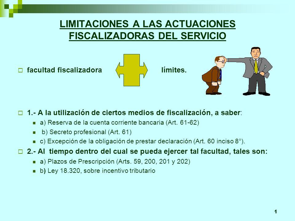 1 LIMITACIONES A LAS ACTUACIONES FISCALIZADORAS DEL SERVICIO facultad fiscalizadora límites. 1.- A la utilización de ciertos medios de fiscalización,