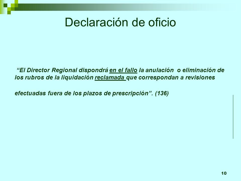 10 Declaración de oficio El Director Regional dispondrá en el fallo la anulación o eliminación de los rubros de la liquidación reclamada que correspondan a revisiones efectuadas fuera de los plazos de prescripción.